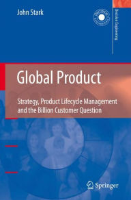 Global Product: Strategy, Product Lifecycle Management and the Billion Customer Question - John Stark