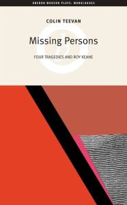 Missing Persons: Four Tragedies and Roy Keane - Colin Teevan