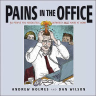 Pains in the Office: 50 People You Absolutely, Definitely Must Avoid at Work! - Andrew Holmes