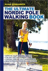 Ultimate Nordic Pole Walking Book: A Guide For Walkers And Instructors - Klaus Schwanbeck