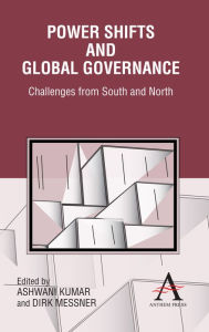 Power Shifts and Global Governance: Challenges from South and North - Ashwani Kumar