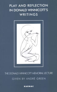 Play and Reflection in Donald Winnicott's Writings - Andre Green