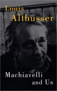 Machiavelli and Us - Louis Althusser