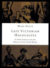 Late Victorian Holocausts: El Nino Families and the Making of the Third World - Mike Davis