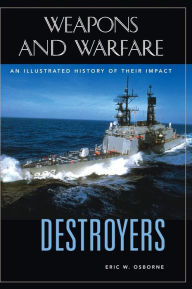 Destroyers: An Illustrated History of Their Impact - Spencer C. Tucker