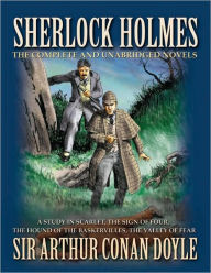 Sherlock Holmes: The Complete and Unabridged Novels - Arthur Conan Doyle