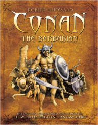 Conan the Barbarian: The Original, Unabridged Adventures of the World's Greatest Fantasy Hero - Robert E. Howard