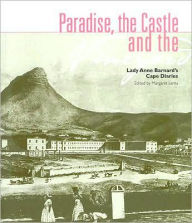 Paradise, the Castle and the Vineyard: Lady Anne Barnard's Cape Diaries - Margaret Lenta