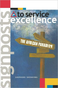 Signposts to Service Excellence: The African Paradigm - Shepherd Shonhiwa