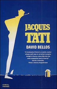 Jacques Tati: His Life and Art - David Bellos