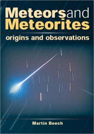 Meteors and Meteorites: Origins and Observations - Martin Beech