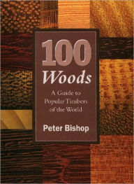 100 Woods: A Guide to Popular Timbers of the World - Peter Bishop