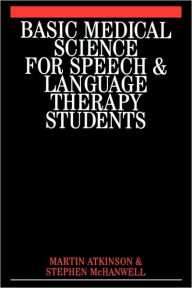 Basic Medical Science for Speech and Language Therapy Students - Martin Atkinson