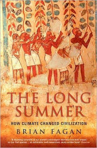 The Long Summer : How Climate Changed Civilization - Brian M. Fagan