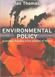 Environmental Policy: Australian Practice in the Context of Theory - Ian Thomas