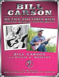 Bill Carson: My Life and Times with Fender Musical Instruments - Bill Carson