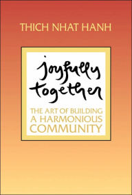 Joyfully Together: The Art of Building a Harmonious Community - Thich Nhat Hanh