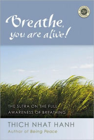 Breathe, You Are Alive : The Sutra on the Full Awareness of Breathing - Thich Nhat Hanh