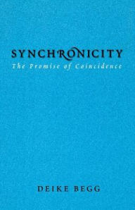 Synchronicity: The Promise of Coincidence - Deike Begg