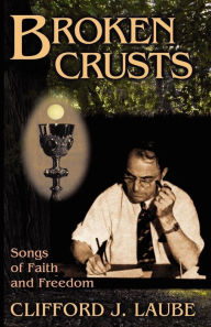 Broken Crusts: Songs of Faith and Freedom - Clifford J. Laube