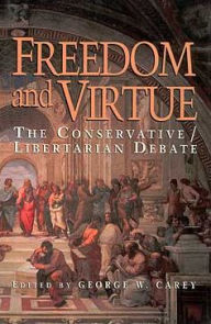 Freedom and Virtue: The Conservative/Libertarian Debate - George W. Carey