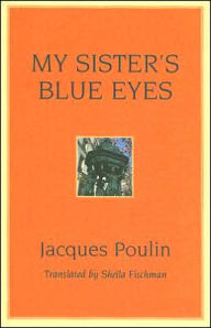 My Sister's Blue Eyes - Jacques Poulin