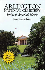Arlington National Cemetery: Shrine to America's Heroes - James Edward Peters