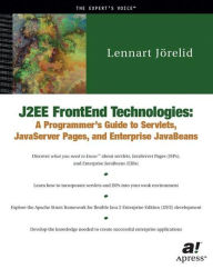 J2EE FrontEnd Technologies: A Programmer's Guide to Servlets, JavaServer Pages, and Enterprise JavaBeans - Lennart Jorelid
