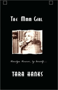 The MMM Girl: Marilyn Monroe, by Herself - Tara Hanks
