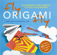 Fly Origami Fly!: 35 Amazing Flying Objects to Fold in an Instant - Mari Ono