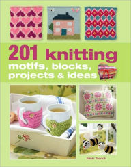 201 Knitting Motifs, Blocks, Projects and Ideas - Nicki Trench