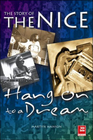 The Nice-A Musical Biography: Hanging on to a Dream - Martyn Hanson