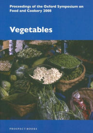 Vegetables: Proceedings of the Oxford Symposium on Food and Cookery 2008 - Oxford Symposium