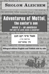 Adventures of Mottel, the cantor's son: Book 2- In America: Try Not To Love Such A Country (The Bilingual Series of All the Work of Sholom Aleichem) - Tamara Kahana