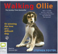 Walking Ollie: Or Winning the Love of a Difficult Dog - Stephen Foster