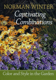 Captivating Combinations: Color and Style in the Garden - Norman Winter