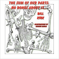 No Bones About It: The Sum of Our Parts - Bill Kirk