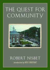 The Quest for Community: A Study in the Ethics of Order and Freedom - Robert Nisbet