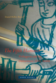 The Fifth Hammer: Pythagoras and the Disharmony of the World - Daniel Heller-Roazen