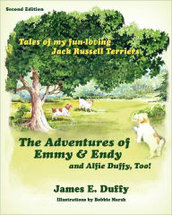The Adventures of Emmy and Endy and Alfie Duffy, Too! - James E. Duffy