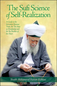 The Sufi Science of Self-Realization: A Guide to the Seventeen Ruinous Traits, the Ten Steps to Discipleship, and the Six Realities of the Heart - Shayk Muhammad Hisham Kabbani