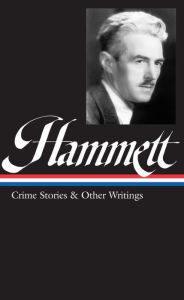 Dashiell Hammett: Crime Stories and Other Writings (Library of America) - Dashiell Hammett
