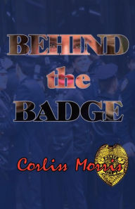 Behind the Badge - Corliss Morris
