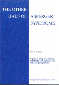 Other Half of Asperger Syndrome: A Guide to Living in an Intimate Relationship with a Partner Who Has Asperger Syndrome - Maxine C. Aston