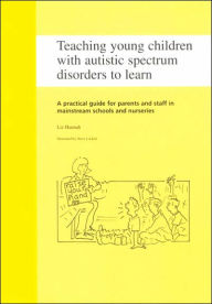 Teaching Young Children with Autistic Spectrum Disorders to Learn: A Practical Guide for Parents and Staff in General Education Classrooms and Preschools - Liz Hannah