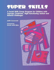 Super Skills: A Social Skills Group Program For Children With Asperger Syndrome, High-functioning Autism And Related Disorders - Judith Coucouvanis