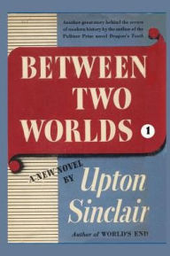 Between Two Worlds - Upton Sinclair