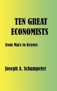 Ten Great Economists: From Marx to Keynes - Joseph Alois Schumpeter