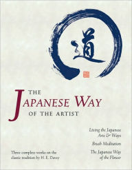 The Japanese Way of the Artist: Living the Japanese Arts & Ways, Brush Meditation, The Japanese Way of the Flower - H. E. Davey