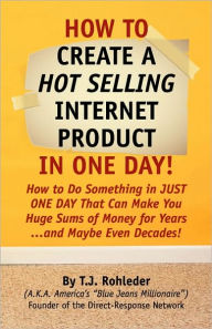How to Create a Hot Selling Internet Product in One Day - T. J. Rohleder